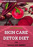 The amazing skin care detox diet for novices and dummies: a wide-ranging diet to heal your skin from the inside out (english edition)