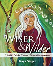 Wiser and Wilder: A Soulful Path for Visionary Women Entrepreneurs