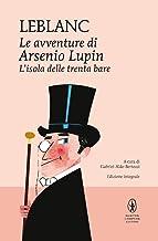 L'isola delle trenta bare. Le avventure di Arsenio Lupin. Ediz. integrale