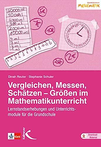 Vergleichen, Messen, Schätzen – Größen im Mathematikunterricht: Lernstandserhebungen und Unterrichtsmodule für die Grundschule