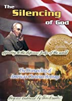 The Silencing of God: The Dismantling of America's Christian Hertiage [DVD]