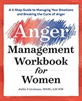 The Anger Management Workbook for Women: A 5-step Guide to Help Manage Your Emotions and Break the Cycle of Anger