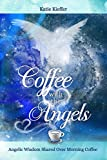 Coffee with the Angels: Angelic Wisdom Shared Over Morning Coffee