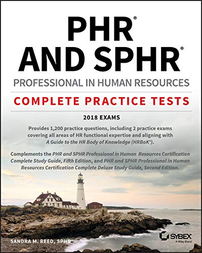 PHR and SPHR Professional in Human Resources Certification Complete Practice Tests: 2018 Exams