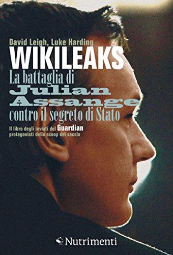 WikiLeaks: La battaglia di Julian Assange contro il segreto di Stato (Italian Edition)