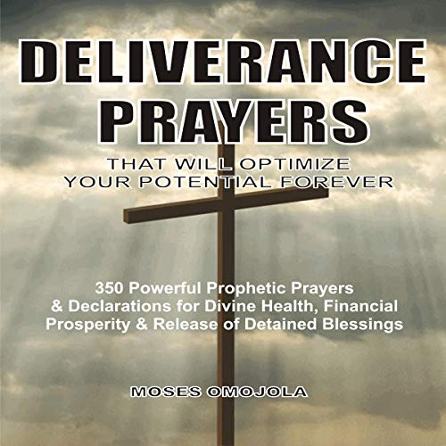 Deliverance Prayers That Will Optimize Your Potential Forever audiobook cover art