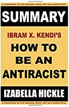 Summary of Ibram X. Kendi's How to Be an Antiracist (Book summaries)