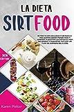 La Dieta Sirtfood: Activa Tu Gen Delgado Y Metabolismo, Quema Grasa, Pierde Peso Y Aprende a Adoptar un Estilo de Vida Saludable Y Duradero. Incluye un Plan De Comidas de 21 Días