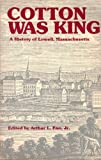 Cotton Was King: A History of Lowell, Massachusetts