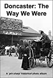 Doncaster: The Way We Were: A pin sharp historical photo album (English Edition)