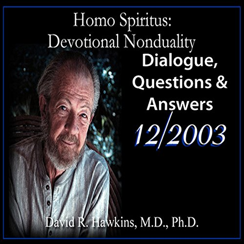Homo Spiritus: Devotional Nonduality Series (Dialogue, Questions & Answers - December 2003) audiobook cover art