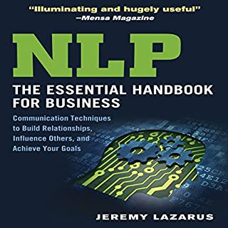 NLP: The Essential Handbook for Business     Communication Techniques to Build Relationships, Influence Others, and Achieve Your Goals              By:                                                                                                                                 Jeremy Lazarus                               Narrated by:                                                                                                                                 Walter Dixon                      Length: 6 hrs and 49 mins     6 ratings     Overall 3.8