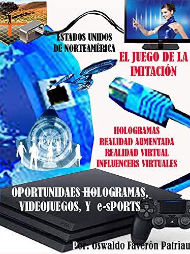 Estados Unidos: El juego de la imitación: Hologramas, Realidad aumentada, Realidad virtual, Influencers virtuales (Oportunidades, Hologramas, Simulación, Videojuegos y E-sports nº 46)