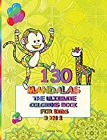 130 Mandalas the Ultimate Coloring Book for Kids 4-8. 3 Books in 1.: 130 Amazing Mandalas to Color, Flower Mandalas, Animal Mandalas and Indian Mandala Patterns to relieve anxiety and relax for your baby. Help to stimulates creativity, concentration and improves motor skills.