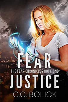 Fear Justice (The Fear Chronicles Book 1) by [C.C. Bolick]