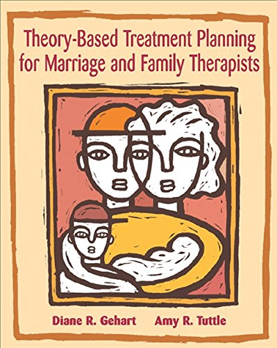 Theory-Based Treatment Planning for Marriage and Family Therapists: Integrating Theory and Practice (Marital,...