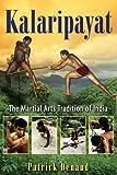 Kalaripayat: The Martial Arts Tradition of India - Patrick Denaud