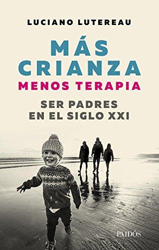 Mas crianza, menos terapia: Ser padres en el siglo XXI (Fuera de colección) (Spanish Edition)