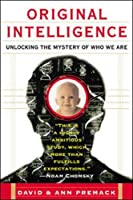 Original Intelligence: Unlocking the Mystery of Who We Are