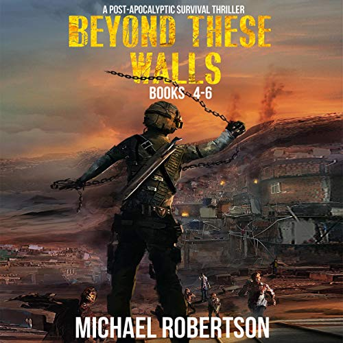 Beyond These Walls - Books 4 - 6 Box Set: A Post-Apocalyptic Survival Thriller cover art
