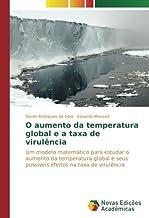 O aumento da temperatura global e a taxa de virulência: Um modelo matemático para estudar o aumento da temperatura global ...