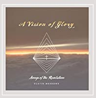A Vision of Glory: Songs of the Revelation