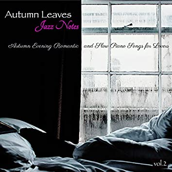 Autumn Leaves, Vol. 2 – Jazz Notes, Autumn Evening Romantic and Slow Piano Songs for Lovers