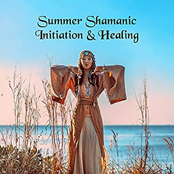 Summer Shamanic Initiation & Healing: Trance, Rituals, Dances, Revelations (Relaxing Native Flute, Shamanic Drumming)