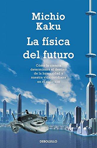 La física del futuro: Cómo la ciencia determinará el destino de la humanidad y nuestra vida cotidiana en el siglo XXII (Ensayo | Ciencia)