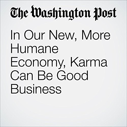 In Our New, More Humane Economy, Karma Can Be Good Business audiobook cover art