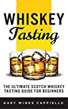 Whiskey Tasting: The Ultimate Scotch Whiskey Tasting Guide  for Beginners