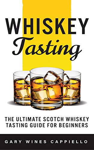 Whiskey Tasting: The Ultimate Scotch Whiskey Tasting Guide for Beginners (English Edition)