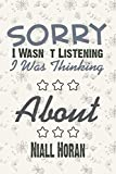 Sorry I Wasn't Listening I Was Thinking about Niall Horan: Niall Horan Gift / funny Niall Horan gift/Notebook 120 pages 6x9 / Unique Greeting Card Gift Alternative