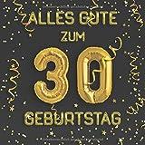 Alles Gute zum 30. Geburtstag: Gästebuch zum Eintragen - schöne Geschenkidee für 30 Jahre im Format: ca. 21 x 21 cm, mit 100 Seiten für Glückwünsche, ... der Geburtstagsgäste, Cover: Goldene Ballons