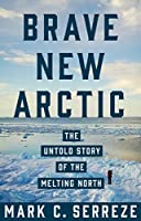 Brave New Arctic: The Untold Story of the Melting North (Science Essentials)