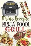 Meine Rezepte für Ninja Foodi Grill: Die besten Rezepte zum Grillen im Haus, Braten und Frittieren an der Luft mit Ihrem Ninja Foodi Grill!