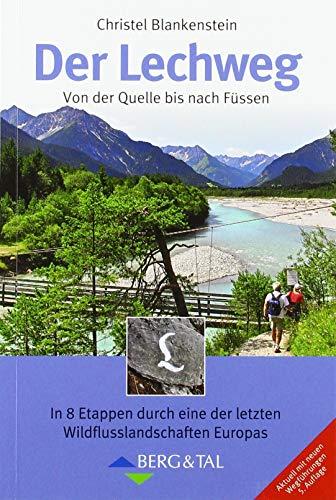 Der Lechweg: Von der Quelle bis nach Füssen: Von der Quelle bis nach Fu¨ssen