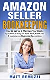 Amazon Seller Bookkeeping: How to Set Up & Maintain Your Books Quickly & Easily for Your FBA, FBM and E-commerce Business Operations