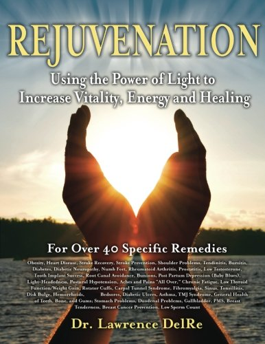 Rejuvenation: Using the Power of Light to Increase Vitality, Energy and Healing: Black & White Interior Edition
