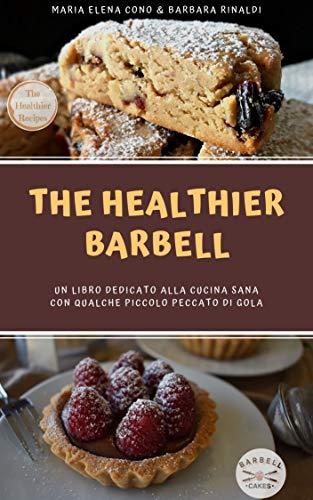 The Healthier Barbell: un libro dedicato alla cucina sana, con qualche piccolo peccato di gola
