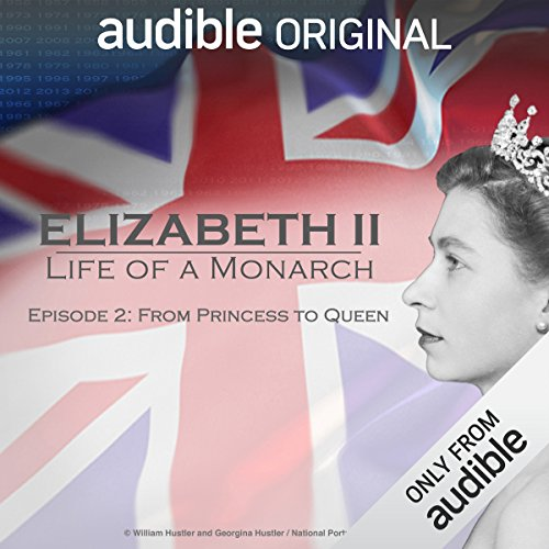 Ep. 2: From Princess to Queen (Elizabeth II: Life of a Monarch) audiobook cover art