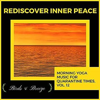 Rediscover Inner Peace - Morning Yoga Music For Quarantine Times, Vol. 12