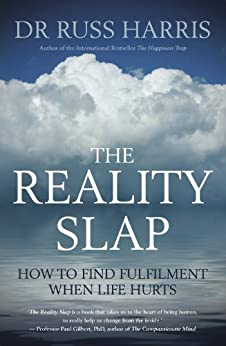 The Reality Slap: How to find fulfilment when life hurts by [Dr Russ Harris]