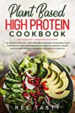 Plant Based High Protein Cookbook: 100 healthy and easy vegan recipes including 30 day meal plan to boost athletic performance and muscle growth.Vegan no meat protein cookbook for healthy lifestyle