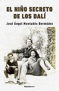El niño secreto de los Dalí par José Ángel Montañés Bermúdez