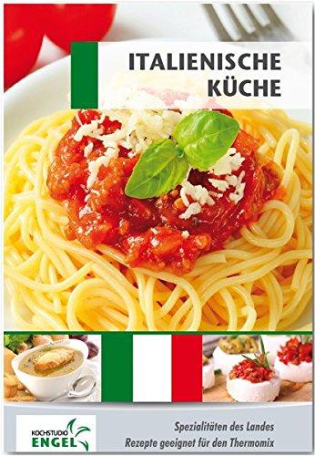Italienische Küche Rezepte geeignet für den Thermomix: Spezialitäten des Landes Italien: Spezialitäten des Landes/Rezepte geeignet für den Thermomix®