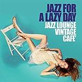 Jazz For a Lazy Day (Jazz Lounge Vintage Cafe')