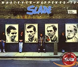 Whatever Happened to Slade