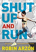 Shut Up and Run: How to Get Up, Lace Up, and Sweat with Swagger PDF