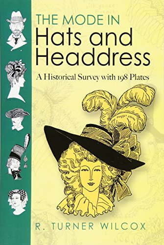 The Mode in Hats and Headdress: A Historical Survey with 198 Plates: A Historical Survey with 190 Plates (Dover Pictorial Archives)